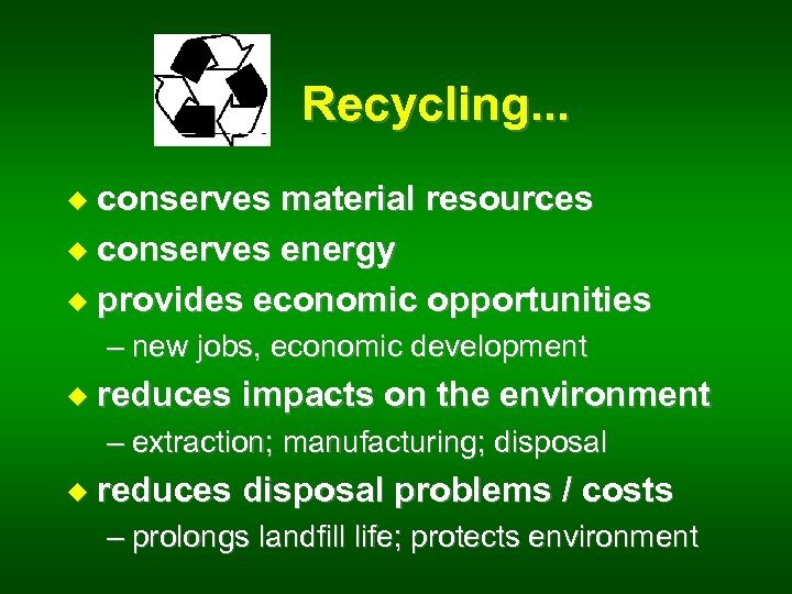 Recycling. . . u conserves material resources u conserves energy u provides economic opportunities