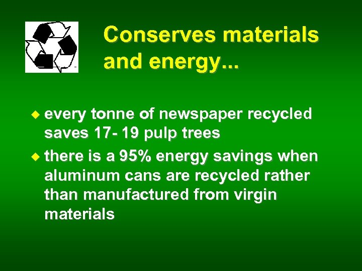 Conserves materials and energy. . . u every tonne of newspaper recycled saves 17