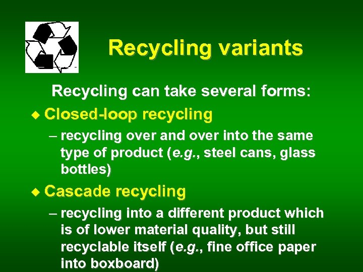 Recycling variants Recycling can take several forms: u Closed-loop recycling – recycling over and