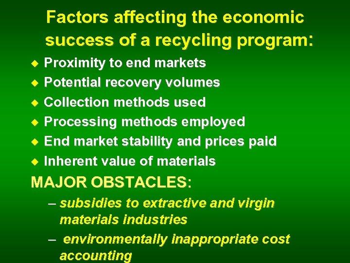Factors affecting the economic success of a recycling program: u u u Proximity to