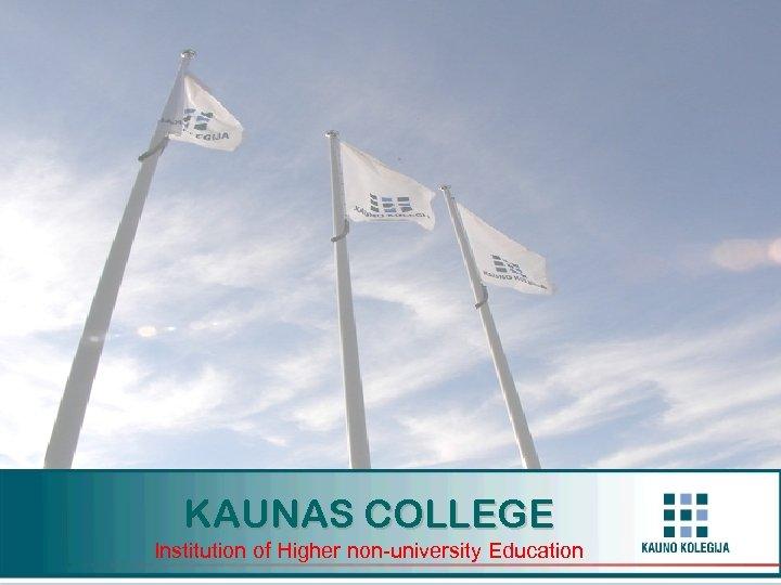 KAUNAS COLLEGE Institution of Higher non-university Education