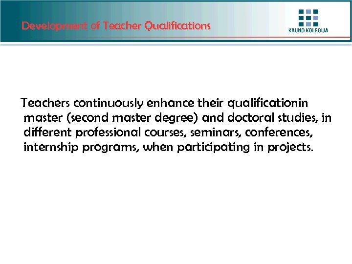 Development of Teacher Qualifications Teachers continuously enhance their qualificationin master (second master degree) and