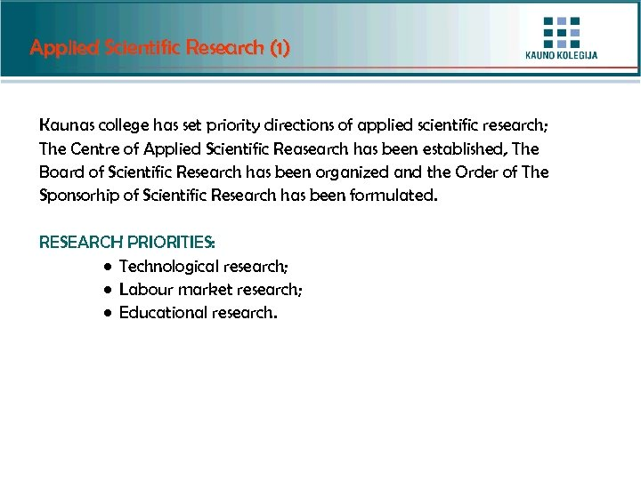 Applied Scientific Research (1) Kaunas college has set priority directions of applied scientific research;