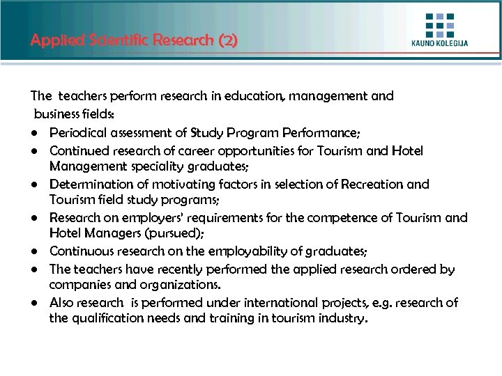 Applied Scientific Research (2) The teachers perform research in education, management and business fields: