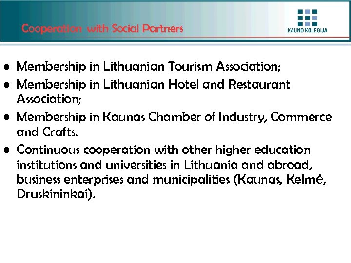 Cooperation with Social Partners • Membership in Lithuanian Tourism Association; • Membership in Lithuanian