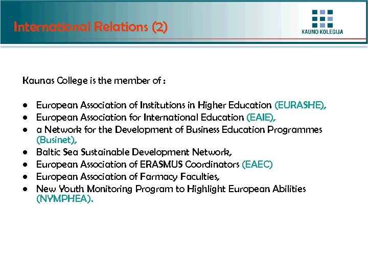 International Relations (2) Kaunas College is the member of : • European Association of