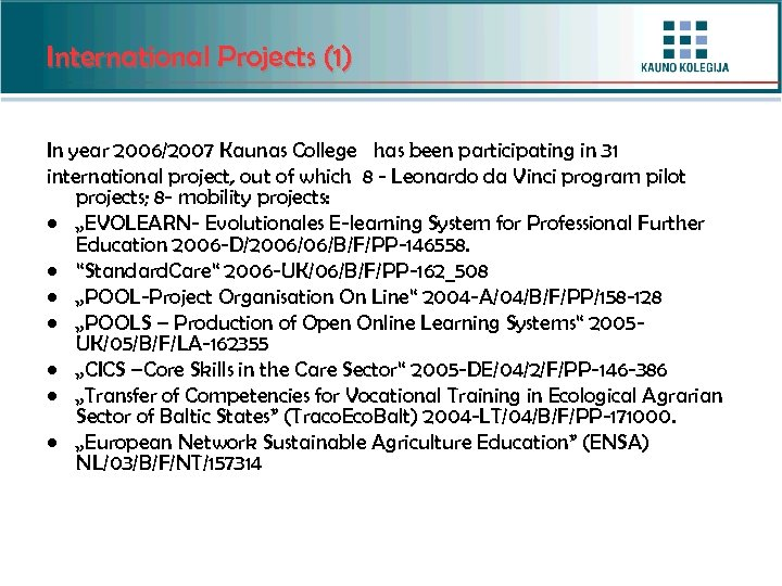 International Projects (1) In year 2006/2007 Kaunas College has been participating in 31 international