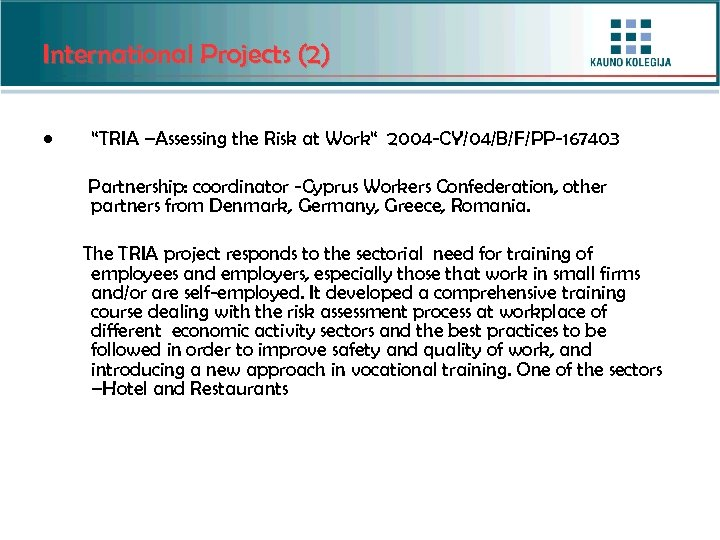 "International Projects (2) • ""TRIA –Assessing the Risk at Work"" 2004 -CY/04/B/F/PP-167403 Partnership: coordinator"