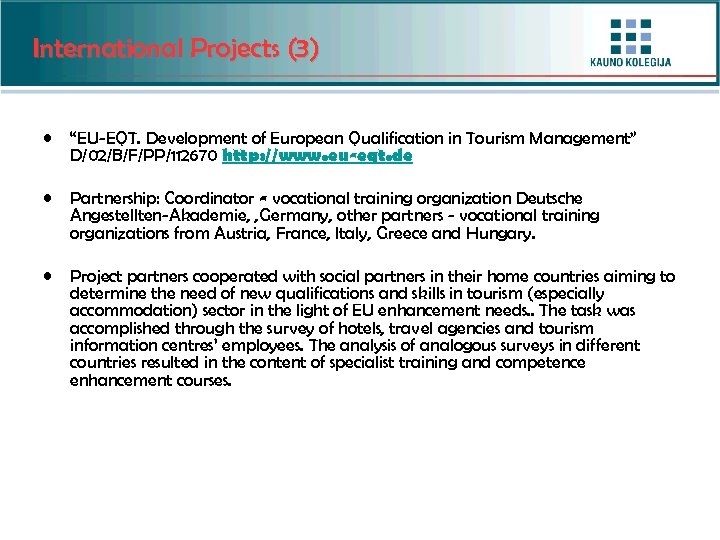 "International Projects (3) • ""EU-EQT. Development of European Qualification in Tourism Management"" D/02/B/F/PP/112670 http:"