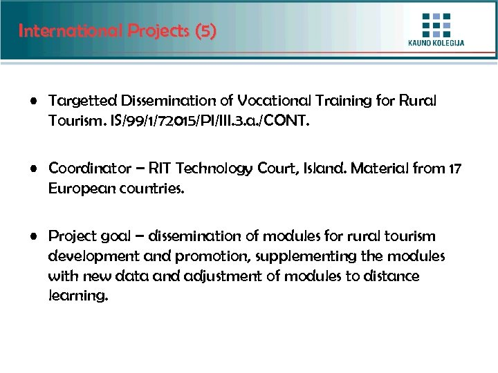 International Projects (5) • Targetted Dissemination of Vocational Training for Rural Tourism. IS/99/1/72015/PI/III. 3.