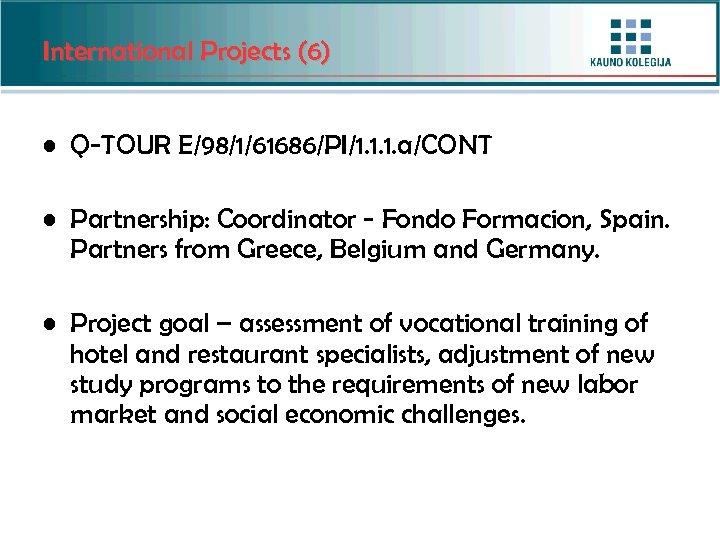 International Projects (6) • Q-TOUR E/98/1/61686/PI/1. 1. 1. a/CONT • Partnership: Coordinator - Fondo