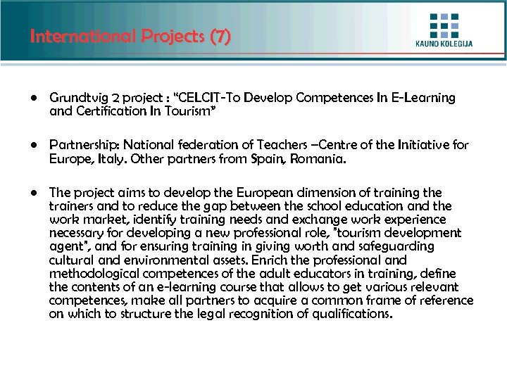 """International Projects (7) • Grundtvig 2 project : """"CELCIT-To Develop Competences In E-Learning and"""