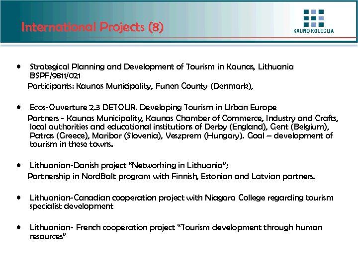 International Projects (8) • Strategical Planning and Development of Tourism in Kaunas, Lithuania BSPF/9811/021