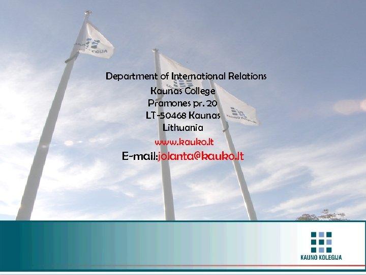 Department of International Relations Kaunas College Pramones pr. 20 LT-50468 Kaunas Lithuania www. kauko.