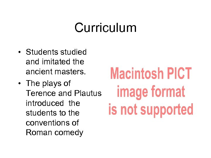 Curriculum • Students studied and imitated the ancient masters. • The plays of Terence