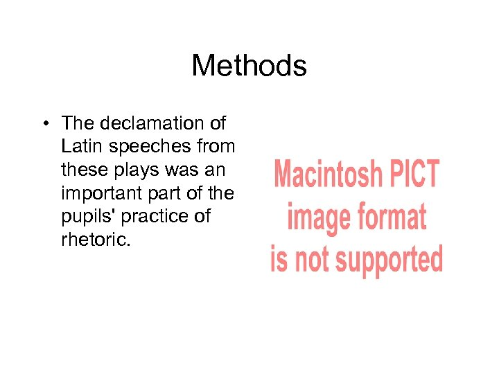 Methods • The declamation of Latin speeches from these plays was an important part