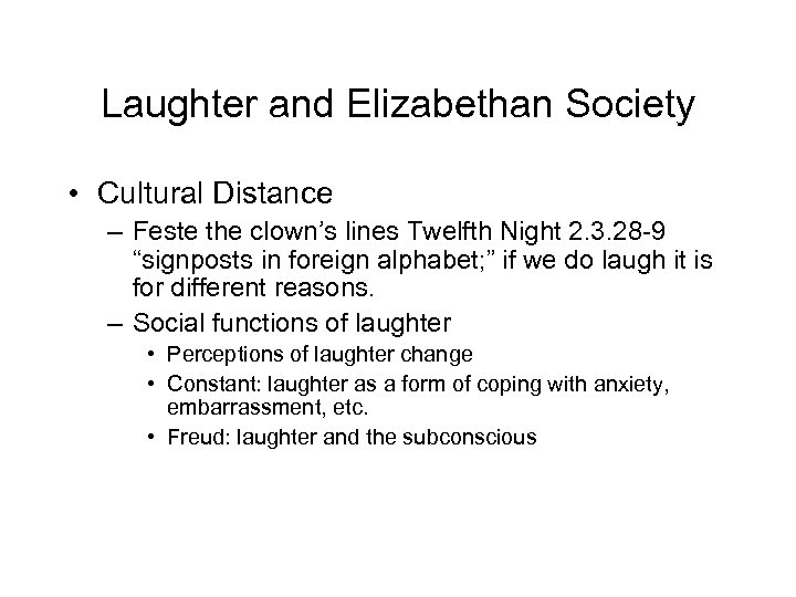 Laughter and Elizabethan Society • Cultural Distance – Feste the clown's lines Twelfth Night
