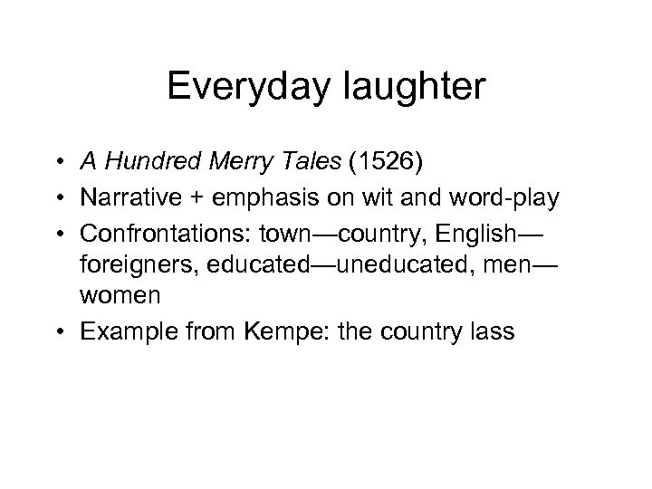 Everyday laughter • A Hundred Merry Tales (1526) • Narrative + emphasis on wit