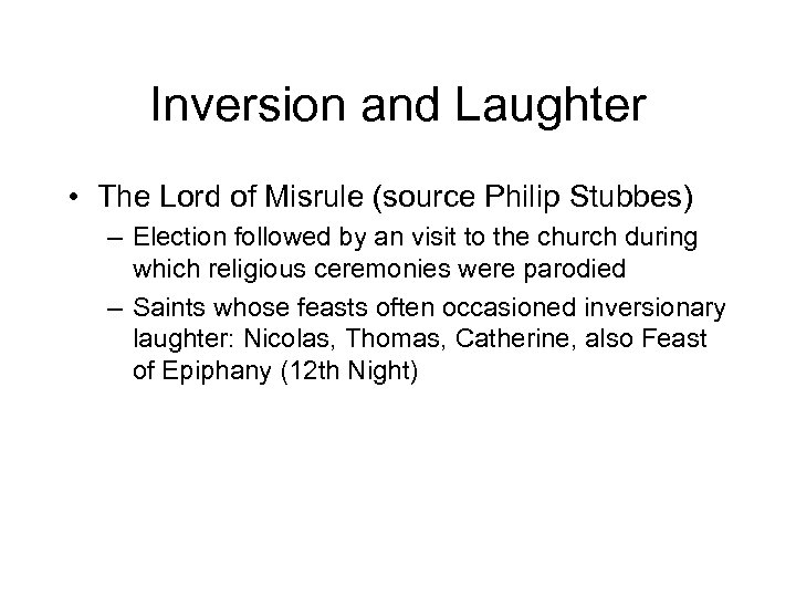 Inversion and Laughter • The Lord of Misrule (source Philip Stubbes) – Election followed