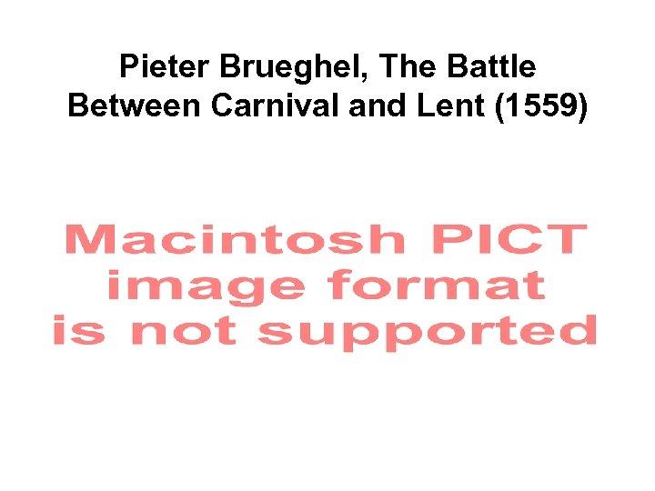 Pieter Brueghel, The Battle Between Carnival and Lent (1559)