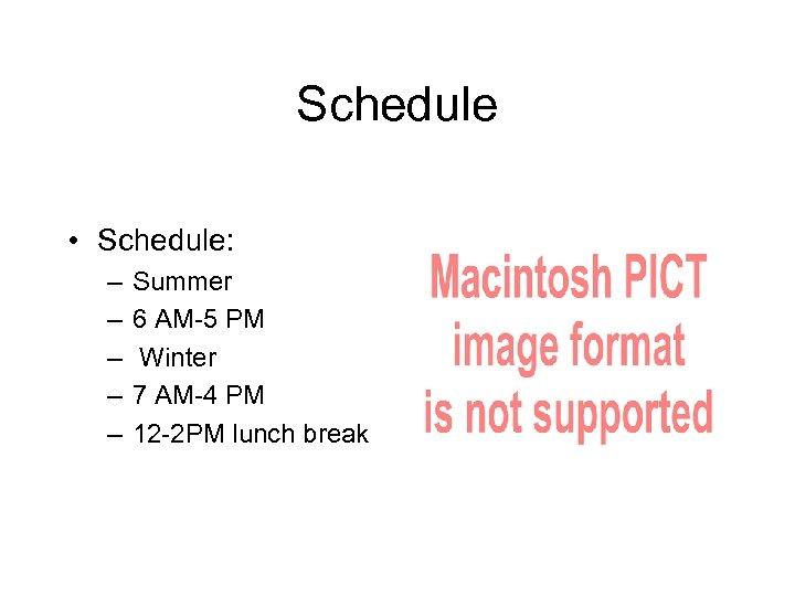 Schedule • Schedule: – – – Summer 6 AM-5 PM Winter 7 AM-4 PM