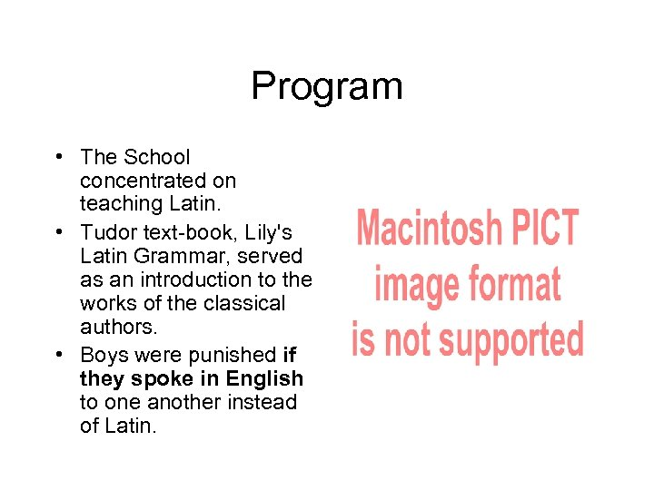 Program • The School concentrated on teaching Latin. • Tudor text-book, Lily's Latin Grammar,