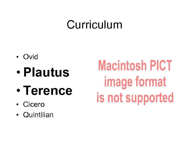 Curriculum • Ovid • Plautus • Terence • Cicero • Quintilian