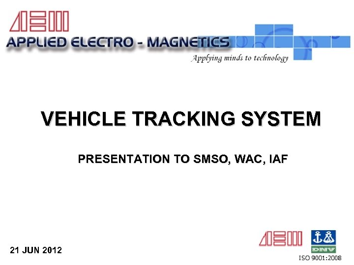 VEHICLE TRACKING SYSTEM PRESENTATION TO SMSO, WAC, IAF 21 JUN 2012