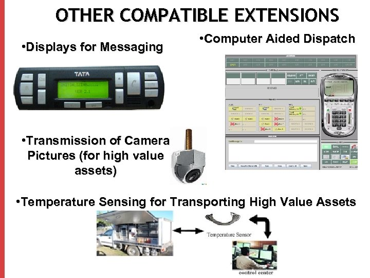 OTHER COMPATIBLE EXTENSIONS • Displays for Messaging • Computer Aided Dispatch • Transmission of