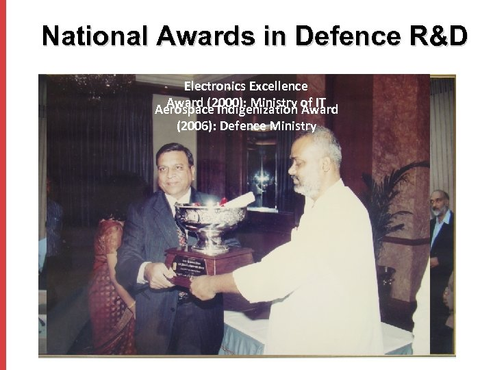 National Awards in Defence R&D Electronics Excellence Award (2000): Ministry Award Aerospace Indigenization of