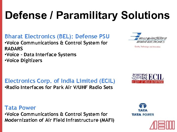 Defense / Paramilitary Solutions Bharat Electronics (BEL): Defense PSU • Voice Communications & Control