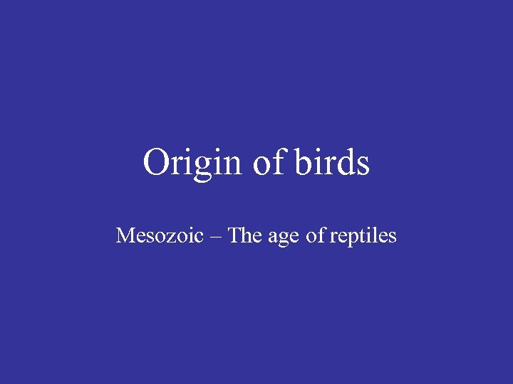 Origin of birds Mesozoic – The age of reptiles