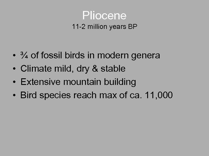 Pliocene 11 -2 million years BP • • ¾ of fossil birds in modern