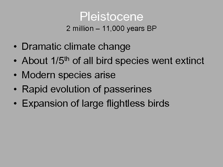 Pleistocene 2 million – 11, 000 years BP • • • Dramatic climate change