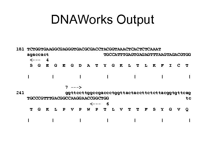 DNAWorks Output 181 TCTGGTGAAGGCGAGGGTGACGCGACCTACGGTAAACTCTCAAAT agaccact TGCCATTTGAGAGTTTAAGTAGACGTGG <--- 4 S G E G D A
