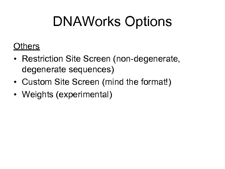 DNAWorks Options Others • Restriction Site Screen (non-degenerate, degenerate sequences) • Custom Site Screen