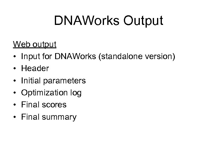 DNAWorks Output Web output • Input for DNAWorks (standalone version) • Header • Initial
