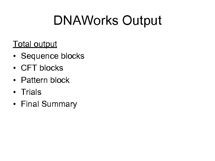 DNAWorks Output Total output • Sequence blocks • CFT blocks • Pattern block •