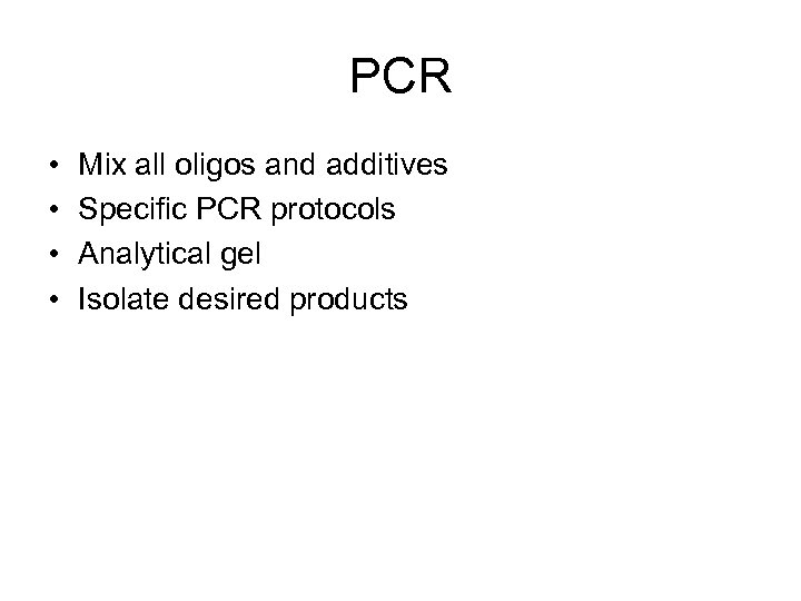 PCR • • Mix all oligos and additives Specific PCR protocols Analytical gel Isolate