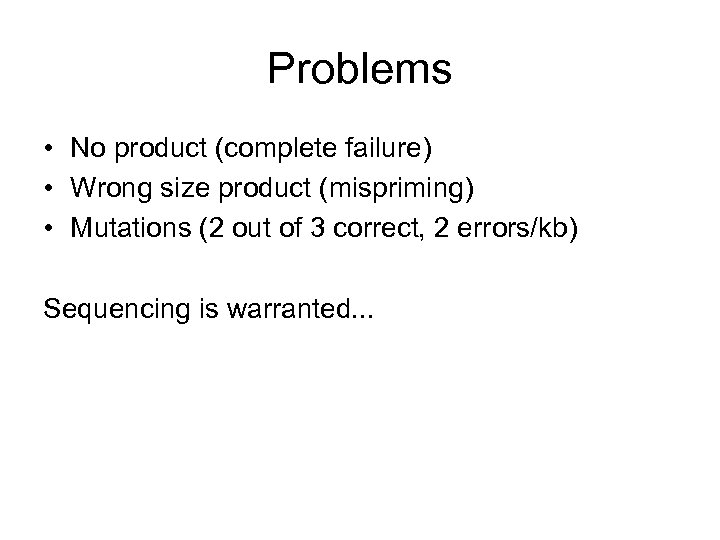 Problems • No product (complete failure) • Wrong size product (mispriming) • Mutations (2
