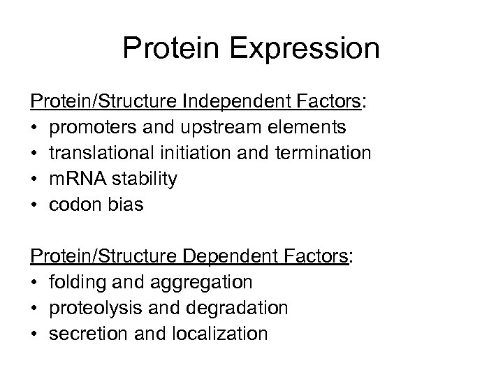 Protein Expression Protein/Structure Independent Factors: • promoters and upstream elements • translational initiation and