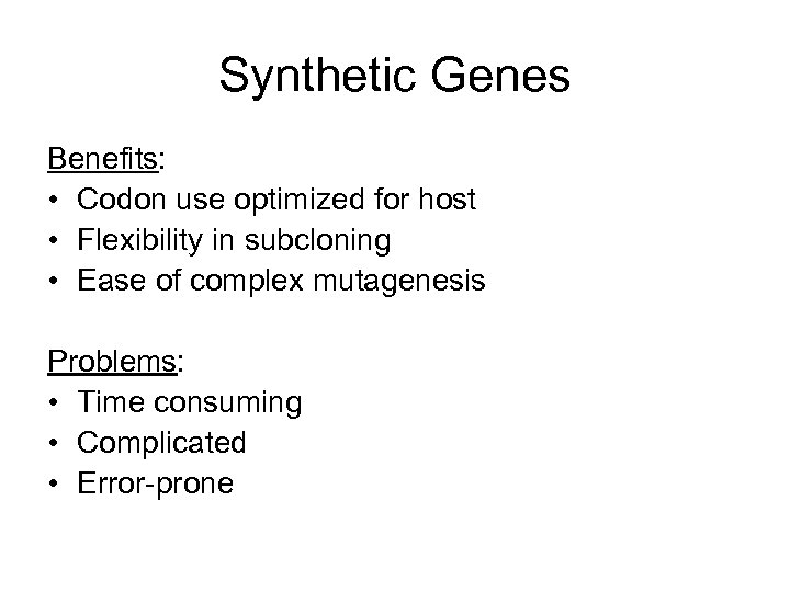 Synthetic Genes Benefits: • Codon use optimized for host • Flexibility in subcloning •
