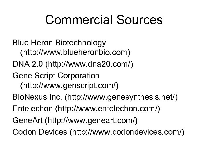Commercial Sources Blue Heron Biotechnology (http: //www. blueheronbio. com) DNA 2. 0 (http: //www.