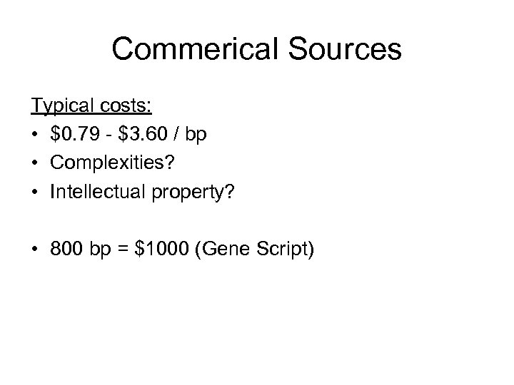 Commerical Sources Typical costs: • $0. 79 - $3. 60 / bp • Complexities?