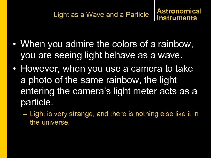 Light as a Wave and a Particle Astronomical Instruments • When you admire the
