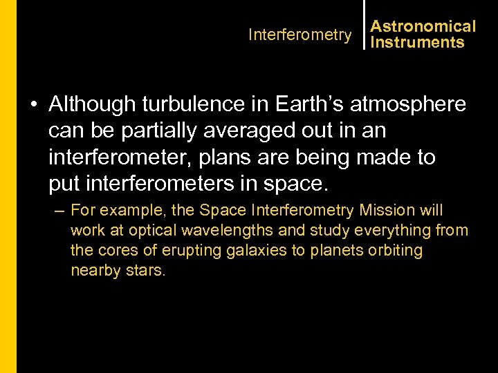 Interferometry Astronomical Instruments • Although turbulence in Earth's atmosphere can be partially averaged out