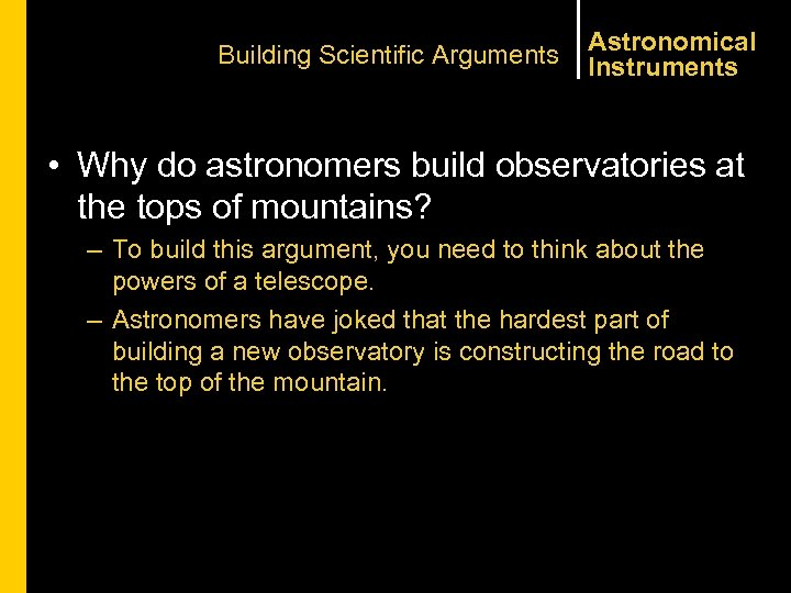 Building Scientific Arguments Astronomical Instruments • Why do astronomers build observatories at the tops