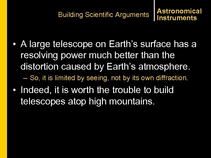 Building Scientific Arguments Astronomical Instruments • A large telescope on Earth's surface has a