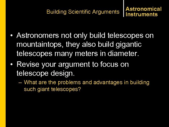 Building Scientific Arguments Astronomical Instruments • Astronomers not only build telescopes on mountaintops, they