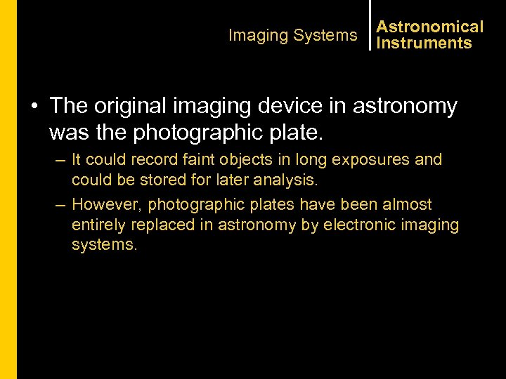 Imaging Systems Astronomical Instruments • The original imaging device in astronomy was the photographic